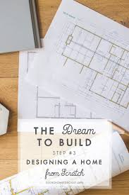 designing a home the to build 3 designing a home from scratch going