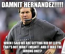 Hernandez Meme - damnit hernandez when i said we are getting rid of lloyd