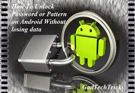 forgot pattern lock how to unlock how to unlock password or pattern on android without losing data