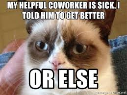 Get Better Meme - my helpful coworker is sick i told him to get better or else