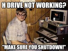 Not Working Meme - h drive not working make sure you shutdown socially retarded