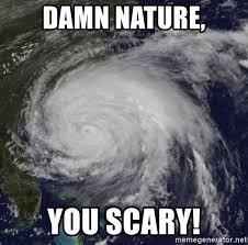 Damn Nature You Scary Meme - damn nature you scary angry hurricane meme generator
