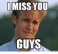 I Miss You Funny Meme - miss you guys you meme on me me