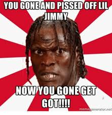 Meme Jimmy - you gone and pissed off lil jimmy now you goneget gotlit meme net