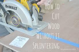 best way to cut wood without it splintering