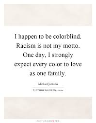 What Is Color Blind Racism I Happen To Be Colorblind Racism Is Not My Motto One Day I