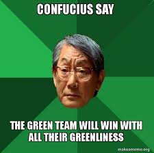 Confucius Say Meme - confucius say the green team will win with all their greenliness