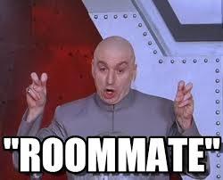 Roommate Memes - roommate laser meme on memegen