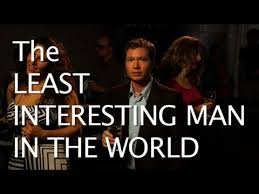 Most Interesting Guy In The World Meme - the least interesting man in the world the most interesting man