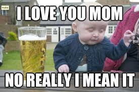 You Got Me Meme - 21 drunk baby meme pictures that will make you think twice about kids