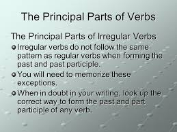 write the pattern of past tense and give exle the principal parts of verbs irregular verbs and verb tenses