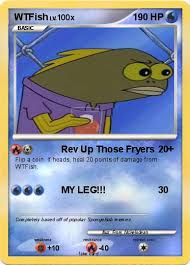 Rev Up Those Fryers Meme - pok礬mon wtfish rev up those fryers my pokemon card