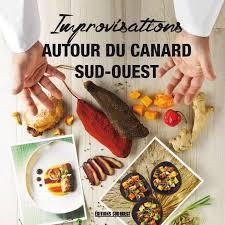 editions sud ouest cuisine dix bonnes raisons d acheter improvisations autour du canard sud