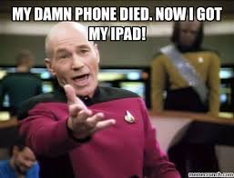 Phone Died Meme - damn phone died now i got my ipad