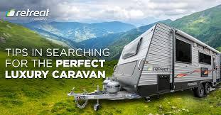 Luxury Caravan Tips In Searching For The Perfect Luxury Caravan Retreat Caravans