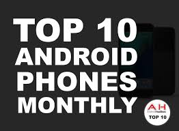 best new android phones best android phones august 2017 androidheadlines