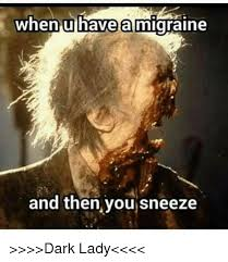Sneeze Meme - when u have a migraine and then you sneeze dark lady