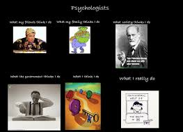 What They Think I Do Meme - what my friends think i do what i actually do psychologists what