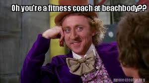 Beach Body Meme - meme creator oh you re a fitness coach at beachbody meme