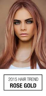 hair 2015 trends 2015 hair color trends guide gold hair colors rose gold hair