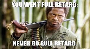 Youre Retarded Meme - never go full retard album on imgur