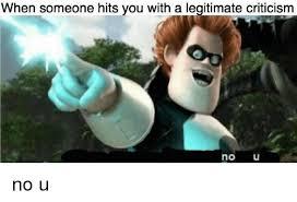 No U Meme - when someone hits vou with a legitimate criticism no u dank meme