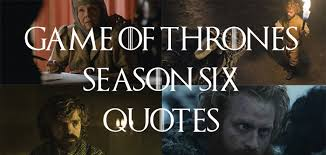 26 best quotes from of thrones season 6 addicted to everything