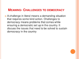 Challenge Meaning Challanges To Democracy