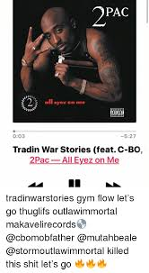 Gym Flow Meme - 2pac all eyez on me 003 527 tradin war stories feat c bo 2pac all