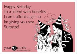 Birthday Sex Meme - happy birthday to a friend with benefits i can t afford a gift so