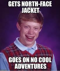 North Face Jacket Meme - bad luck brian meme imgflip