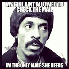 My Girl Aint Allowed Meme - my girl aint allowed to check the mail im the only male she needs