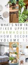 what u0027s new in fixer upper farmhouse home decor volume 15 the