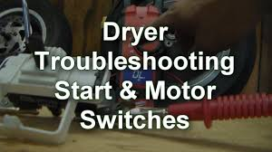 dryer troubleshooting start and motor switch testing youtube
