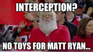 Falcons Memes - interception no toys for matt ryan falcons fan santa quickmeme