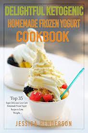 amazon delightful ketogenic homemade frozen yogurt cookbook