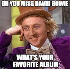 Bowie Meme - bowie bandwagoners imgflip