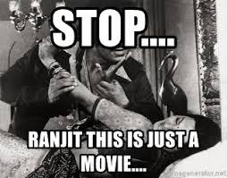 Bollywood Meme Generator - stop ranjit this is just a movie ranjit bollywood meme