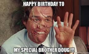 Doug Meme - happy birthday to my special brother doug make a meme