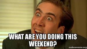What You Doing Meme - what are you doing this weekend sarcastic nicholas cage make