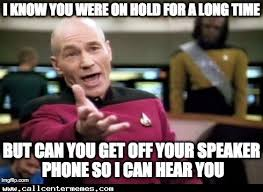 Get Off The Phone Meme - i get it the hold was long but turn off your speaker phone