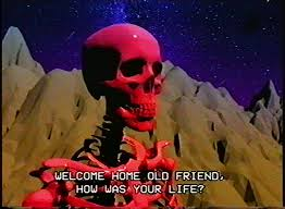 Welcome Home Meme - welcome home old friend how was your life skeletons know your meme