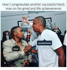 Successful Black Man Meme - how i congratulate another successful black man on his grind and