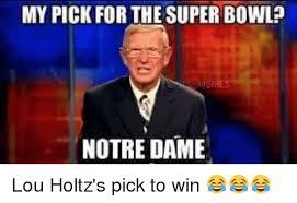 Lou Holtz Memes - my pick for the super bowl notre damie lou holtz s pick to win