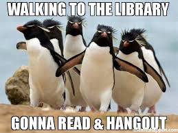 Meme Library - walking to the library gonna read hangout meme penguin gang