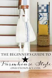 farmhouse decor the beginner s guide to farmhouse style decor on sutton place