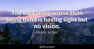 Becoming Blind The Only Thing Worse Than Being Blind Is Having Sight But No