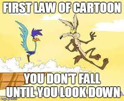 Image Flip Meme Generator - wile e coyote roadrunner first law of cartoon you don t fall