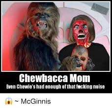 Chewbacca Memes - chewbacca mom even chewie s had enough of that ftcking noise