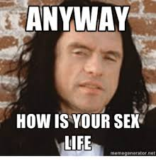 Sex Meme Generator - anyway how is your sex life memegenerator net life meme on me me